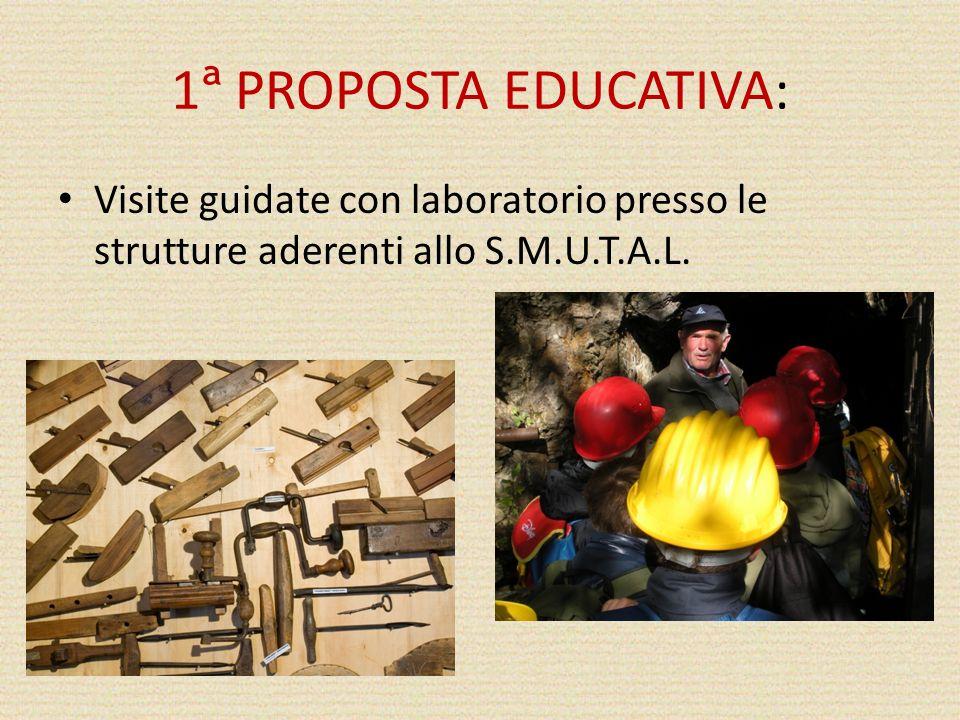 1ª PROPOSTA EDUCATIVA: Visite guidate con laboratorio presso le strutture aderenti allo S.M.U.T.A.L.