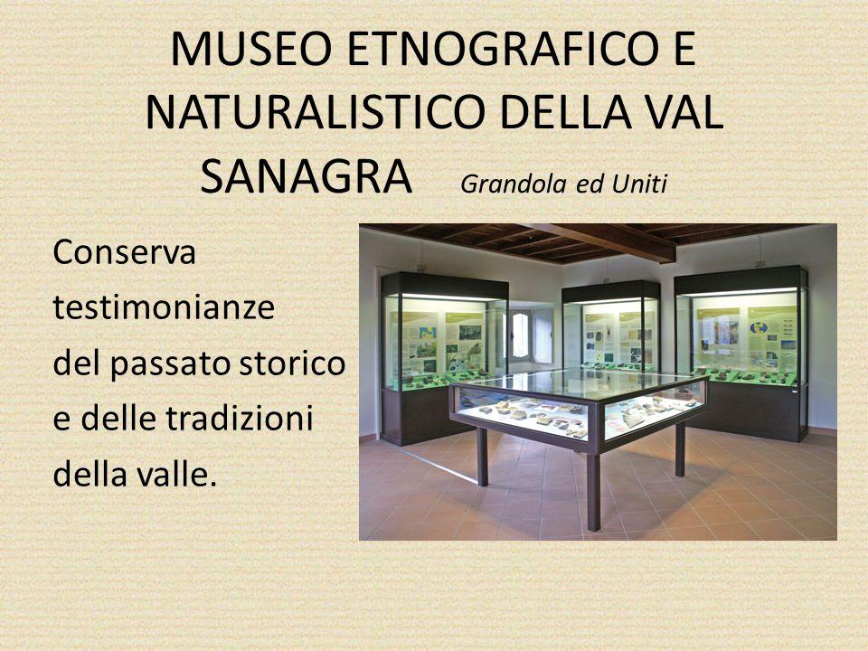MUSEO ETNOGRAFICO E NATURALISTICO DELLA VAL SANAGRA Grandola ed Uniti