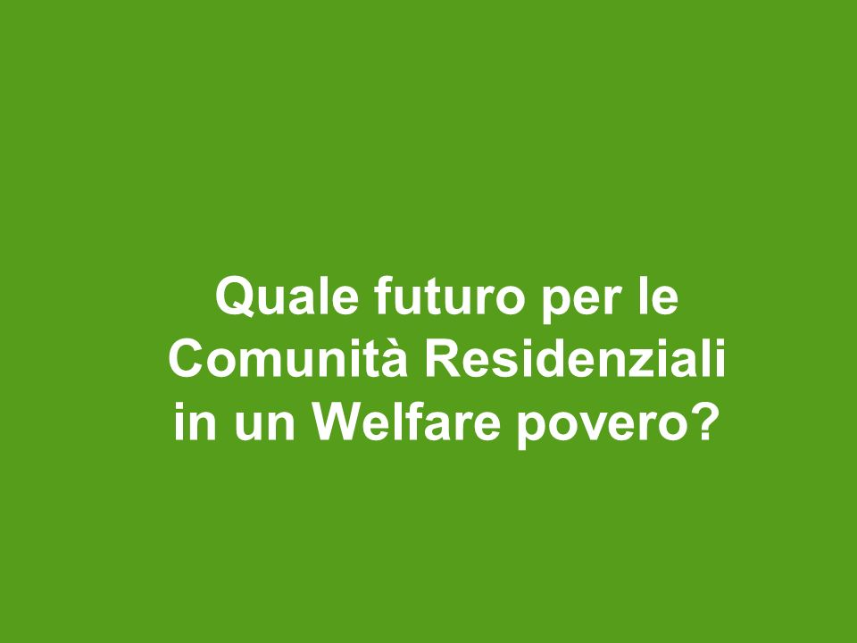 Quale futuro per le Comunità Residenziali in un Welfare povero