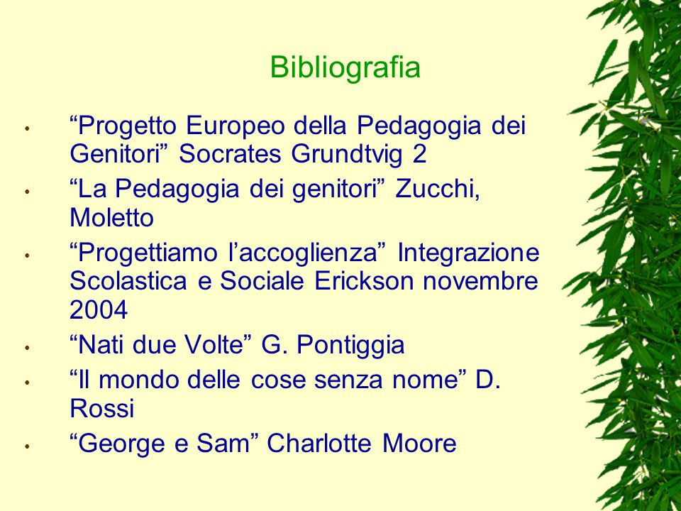 Bibliografia Progetto Europeo della Pedagogia dei Genitori Socrates Grundtvig 2. La Pedagogia dei genitori Zucchi, Moletto.