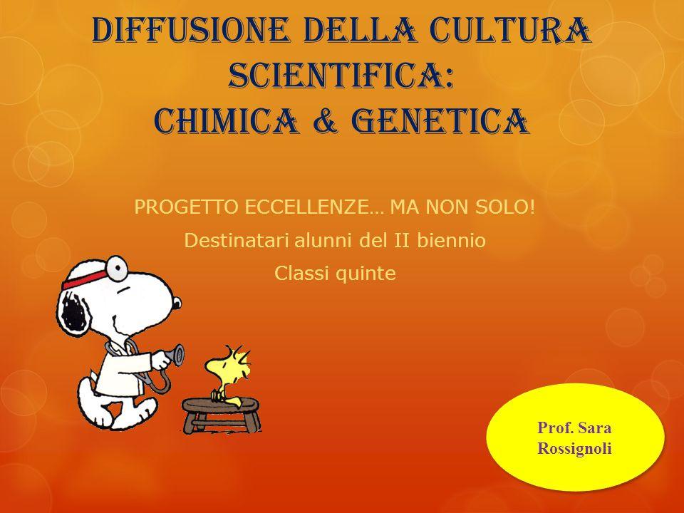 DIFFUSIONE DELLA CULTURA SCIENTIFICA: chimica & genetica