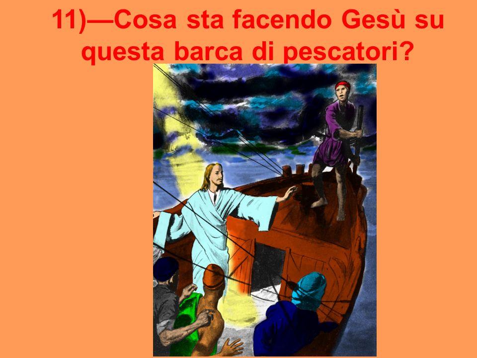 11)—Cosa sta facendo Gesù su questa barca di pescatori