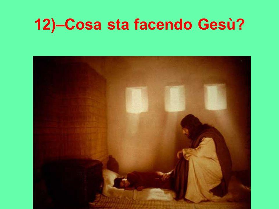 12)–Cosa sta facendo Gesù