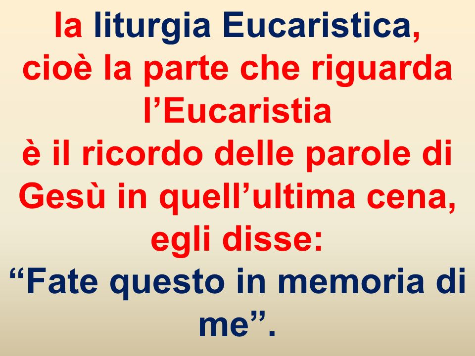 la liturgia Eucaristica, cioè la parte che riguarda l'Eucaristia