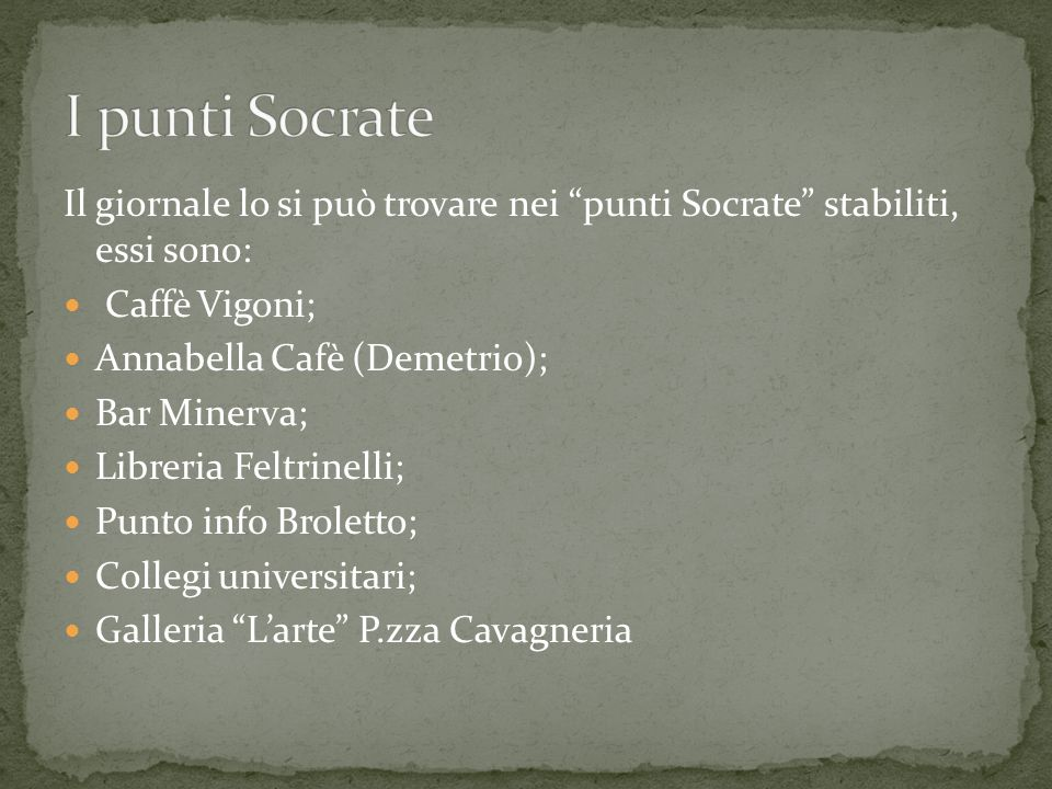 I punti SocrateIl giornale lo si può trovare nei punti Socrate stabiliti, essi sono: Caffè Vigoni;