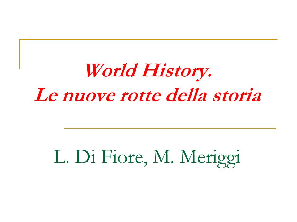 World History. Le nuove rotte della storia L. Di Fiore, M. Meriggi