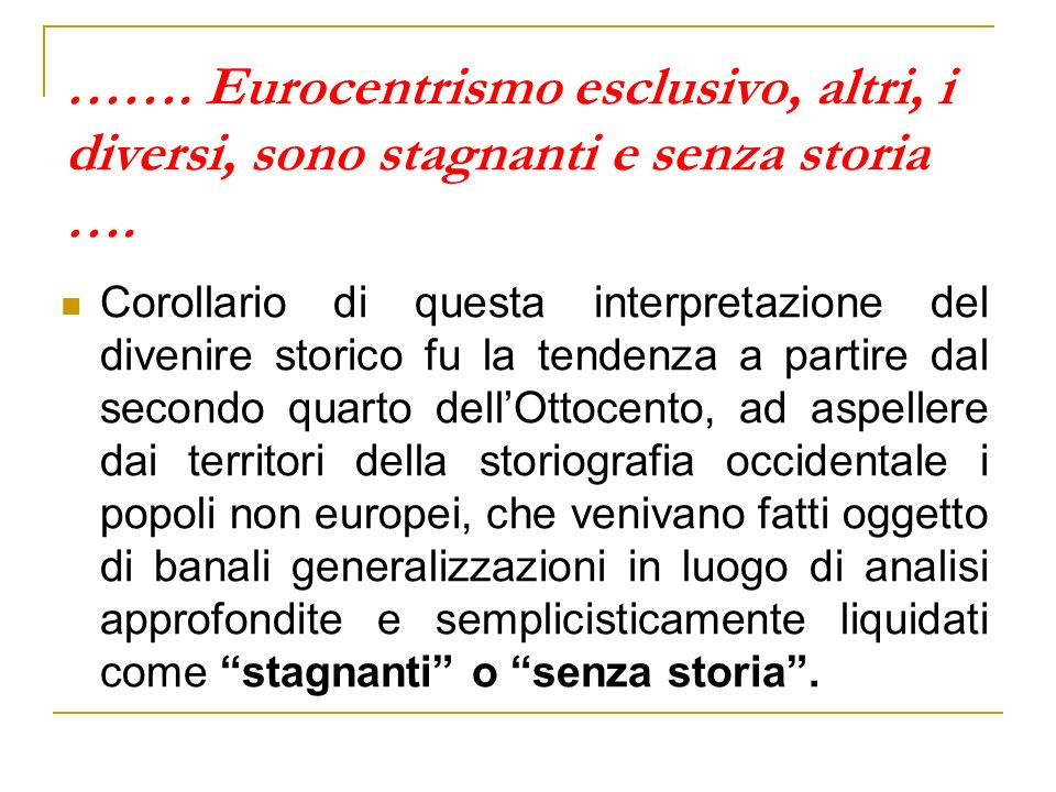 ……. Eurocentrismo esclusivo, altri, i diversi, sono stagnanti e senza storia ….