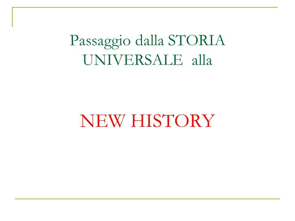 Passaggio dalla STORIA UNIVERSALE alla NEW HISTORY