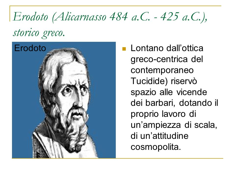 Erodoto (Alicarnasso 484 a.C. - 425 a.C.), storico greco.