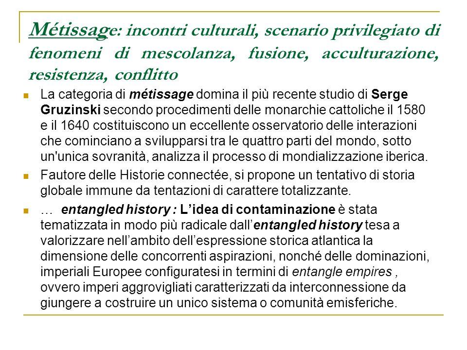 Métissage: incontri culturali, scenario privilegiato di fenomeni di mescolanza, fusione, acculturazione, resistenza, conflitto