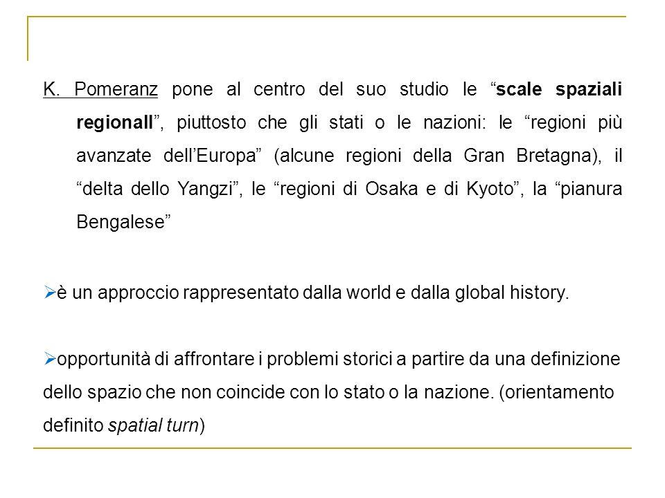 K. Pomeranz pone al centro del suo studio le scale spaziali regionalI , piuttosto che gli stati o le nazioni: le regioni più avanzate dell'Europa (alcune regioni della Gran Bretagna), il delta dello Yangzi , le regioni di Osaka e di Kyoto , la pianura Bengalese