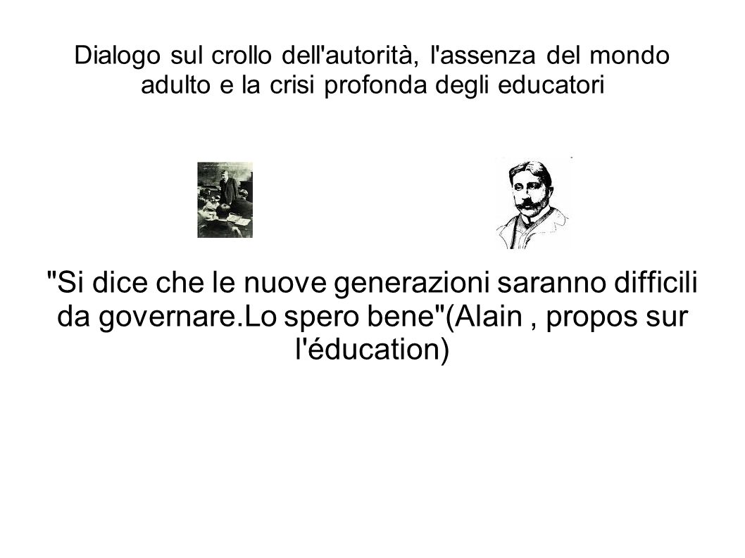 Dialogo sul crollo dell autorità, l assenza del mondo adulto e la crisi profonda degli educatori