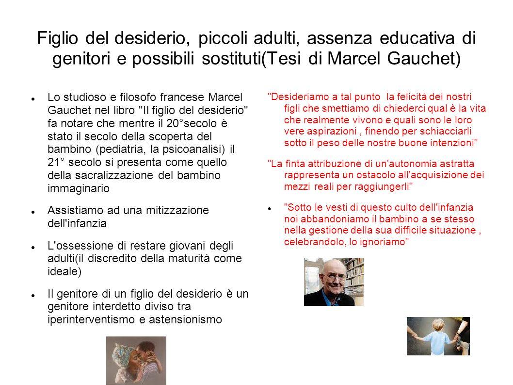 Figlio del desiderio, piccoli adulti, assenza educativa di genitori e possibili sostituti(Tesi di Marcel Gauchet)