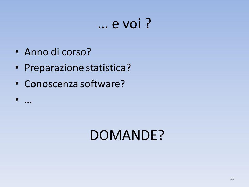 … e voi Anno di corso Preparazione statistica Conoscenza software