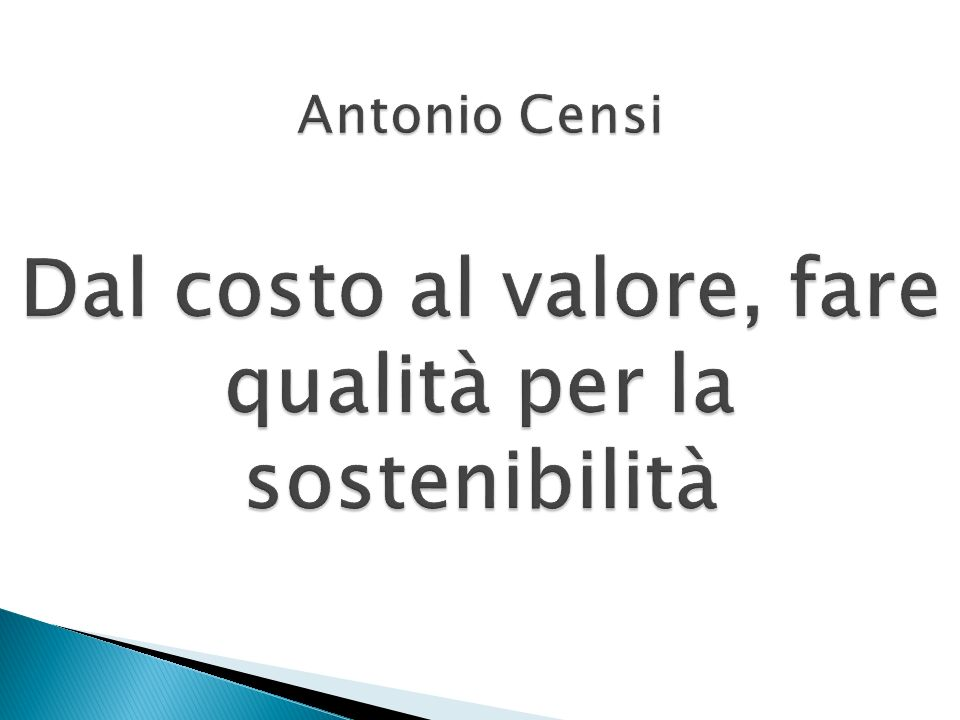 Antonio Censi Dal costo al valore, fare qualità per la sostenibilità