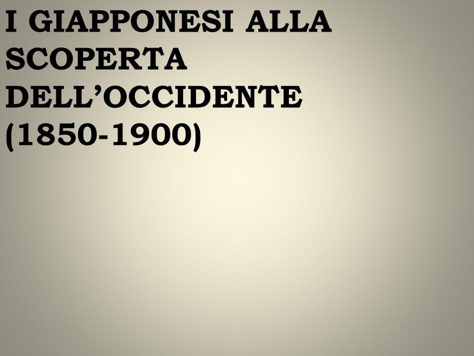 I GIAPPONESI ALLA SCOPERTA DELL'OCCIDENTE (1850-1900)