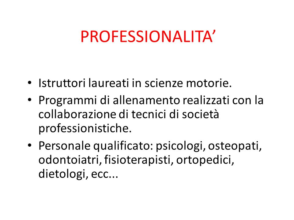 PROFESSIONALITA' Istruttori laureati in scienze motorie.