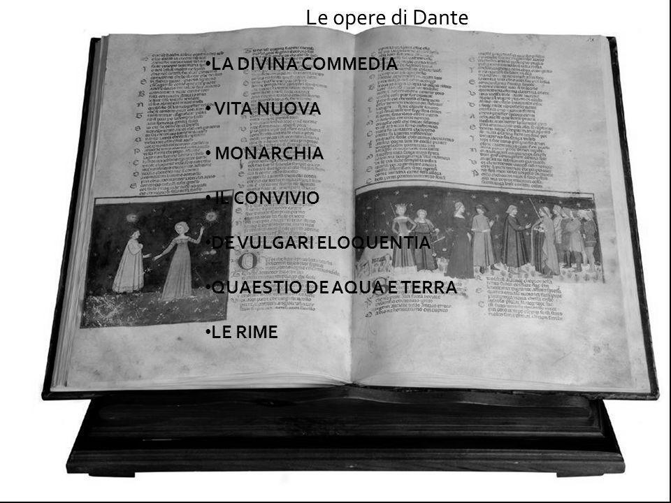 Le opere di Dante LA DIVINA COMMEDIA VITA NUOVA MONARCHIA IL CONVIVIO