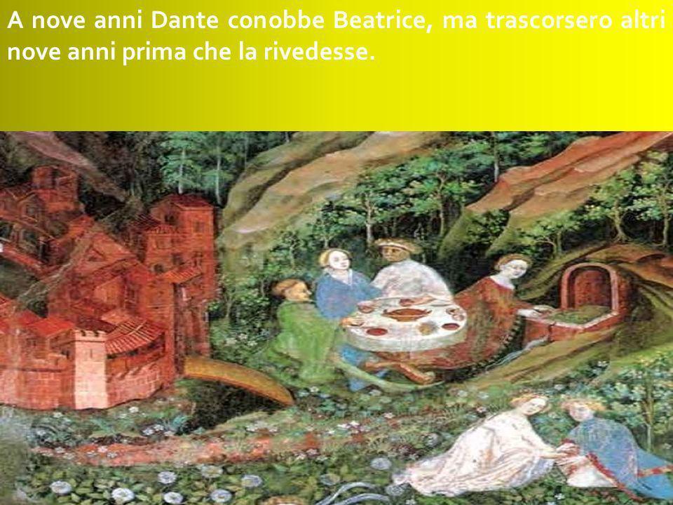 A nove anni Dante conobbe Beatrice, ma trascorsero altri nove anni prima che la rivedesse.