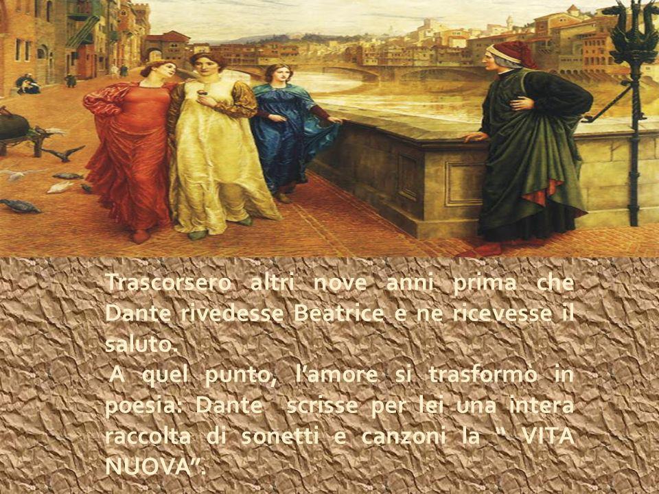 Trascorsero altri nove anni prima che Dante rivedesse Beatrice e ne ricevesse il saluto.
