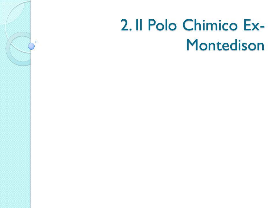 2. Il Polo Chimico Ex-Montedison