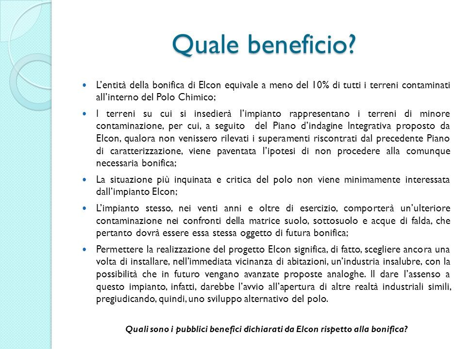 Quale beneficio L'entità della bonifica di Elcon equivale a meno del 10% di tutti i terreni contaminati all'interno del Polo Chimico;