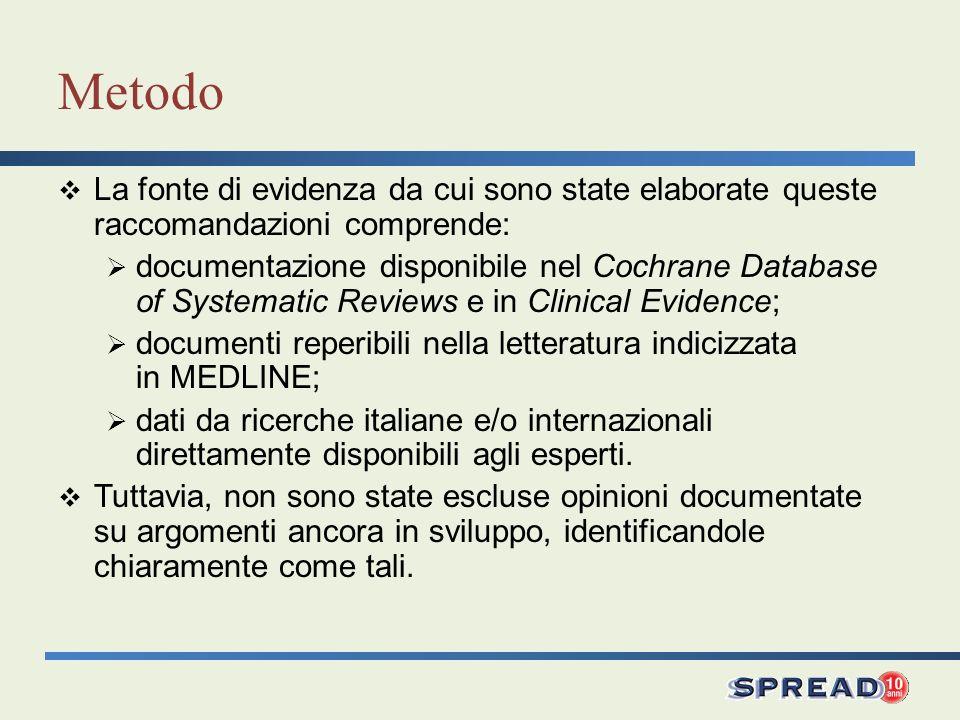 Metodo La fonte di evidenza da cui sono state elaborate queste raccomandazioni comprende:
