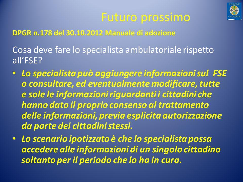 Futuro prossimo DPGR n.178 del 30.10.2012 Manuale di adozione. Cosa deve fare lo specialista ambulatoriale rispetto all'FSE