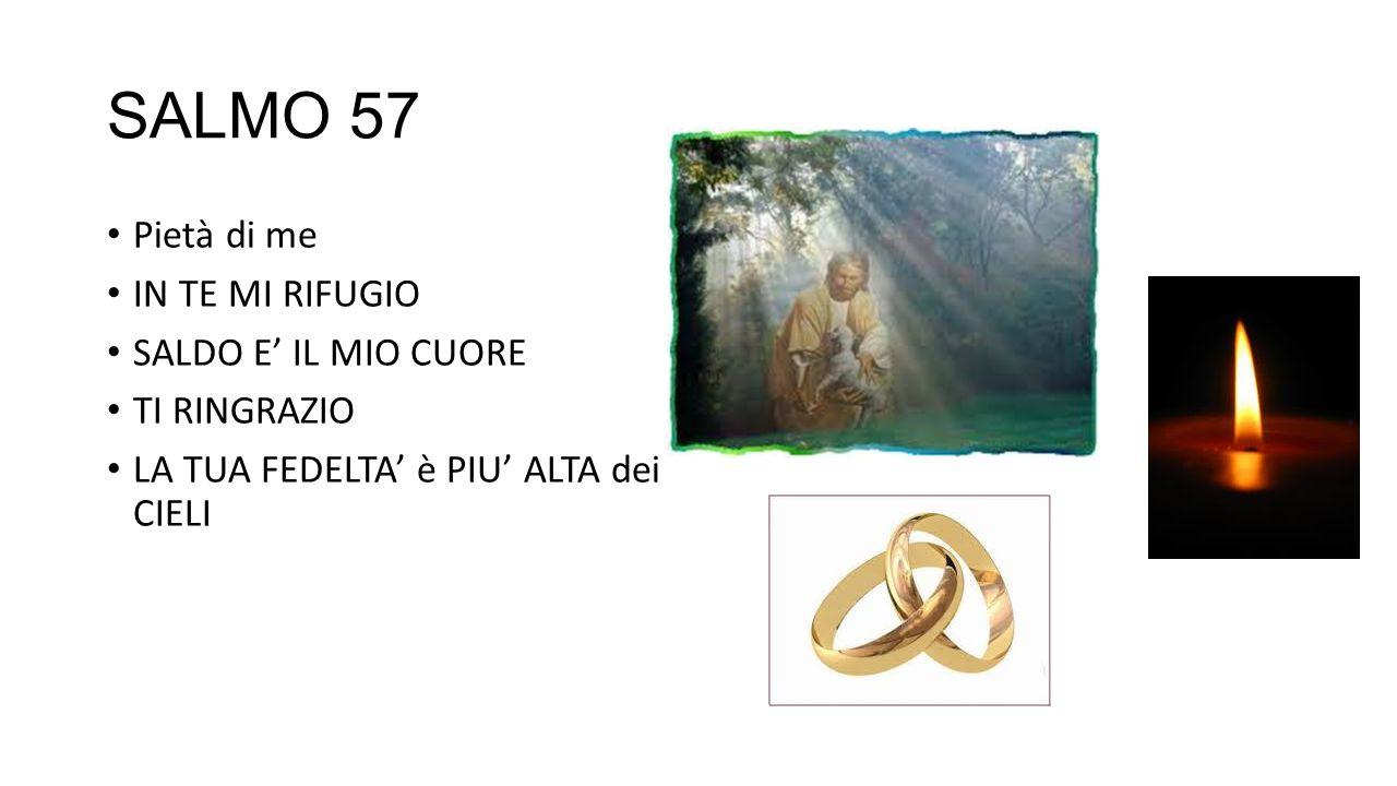 SALMO 57 Pietà di me IN TE MI RIFUGIO SALDO E' IL MIO CUORE