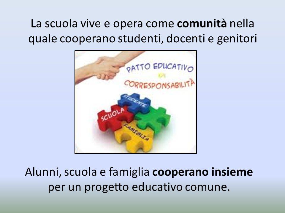 La scuola vive e opera come comunità nella quale cooperano studenti, docenti e genitori