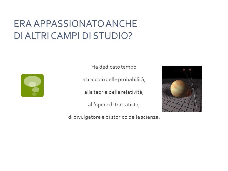 ERA APPASSIONATO ANCHE DI ALTRI CAMPI DI STUDIO