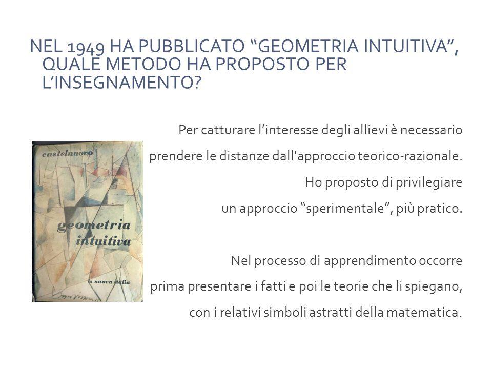 NEL 1949 HA PUBBLICATO GEOMETRIA INTUITIVA , QUALE METODO HA PROPOSTO PER L'INSEGNAMENTO