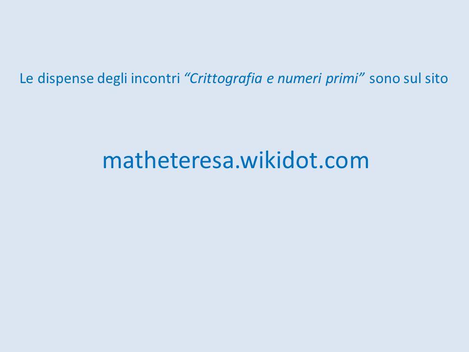 Le dispense degli incontri Crittografia e numeri primi sono sul sito
