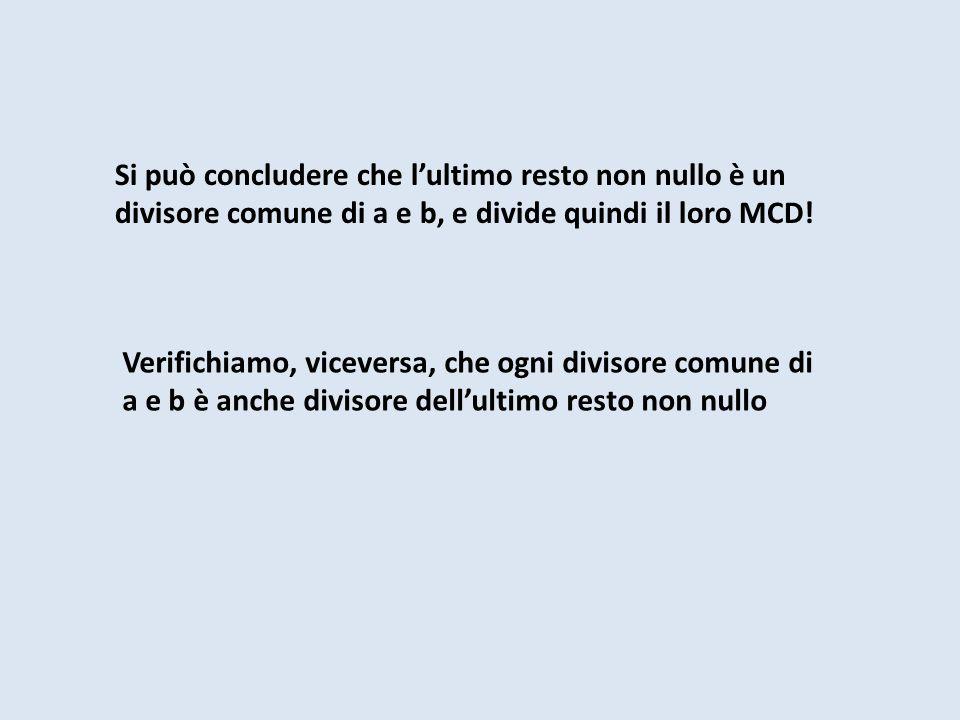 Si può concludere che l'ultimo resto non nullo è un divisore comune di a e b, e divide quindi il loro MCD!