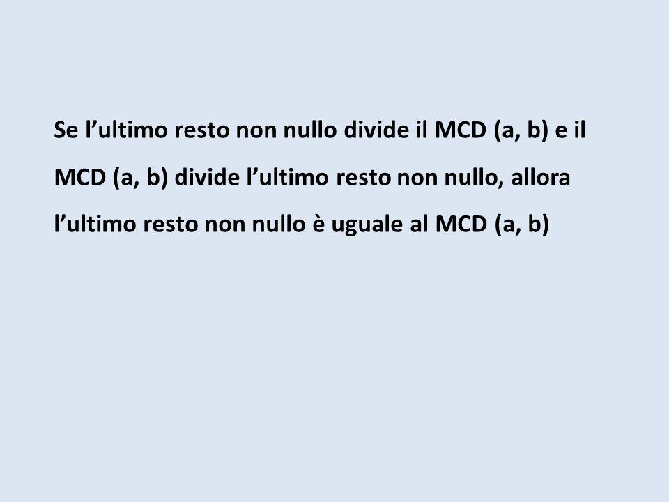 Se l'ultimo resto non nullo divide il MCD (a, b) e il MCD (a, b) divide l'ultimo resto non nullo, allora l'ultimo resto non nullo è uguale al MCD (a, b)