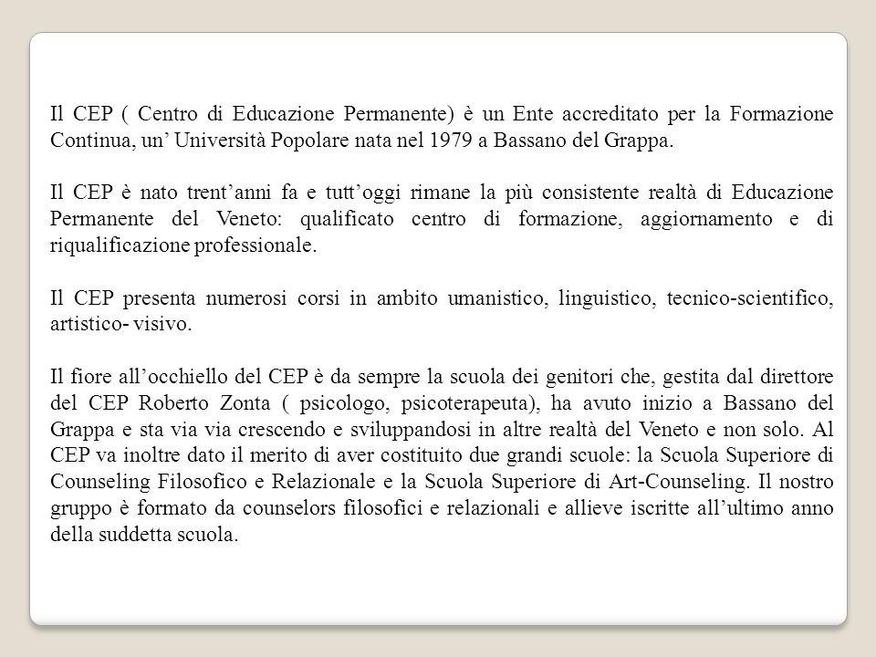 Il CEP ( Centro di Educazione Permanente) è un Ente accreditato per la Formazione Continua, un' Università Popolare nata nel 1979 a Bassano del Grappa.