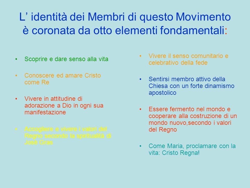 L' identità dei Membri di questo Movimento è coronata da otto elementi fondamentali: