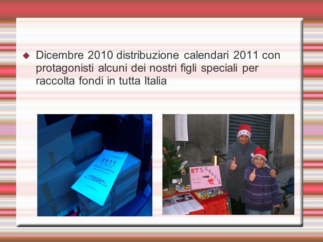 Dicembre 2010 distribuzione calendari 2011 con protagonisti alcuni dei nostri figli speciali per raccolta fondi in tutta Italia
