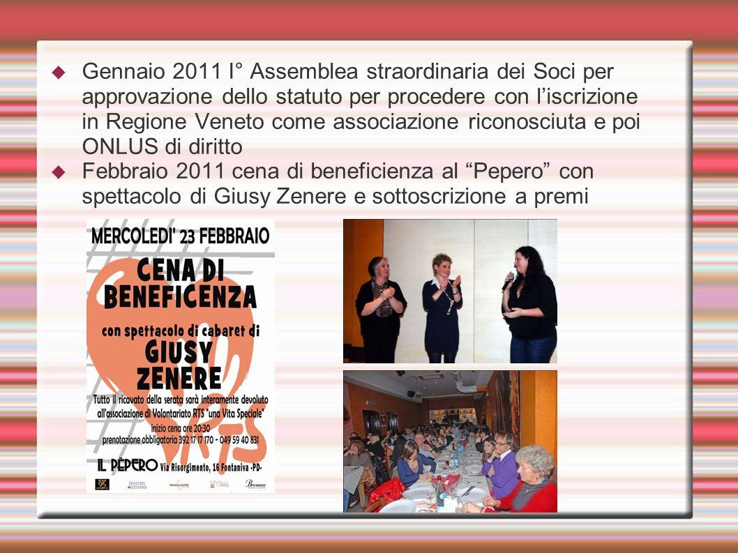 Gennaio 2011 I° Assemblea straordinaria dei Soci per approvazione dello statuto per procedere con l'iscrizione in Regione Veneto come associazione riconosciuta e poi ONLUS di diritto