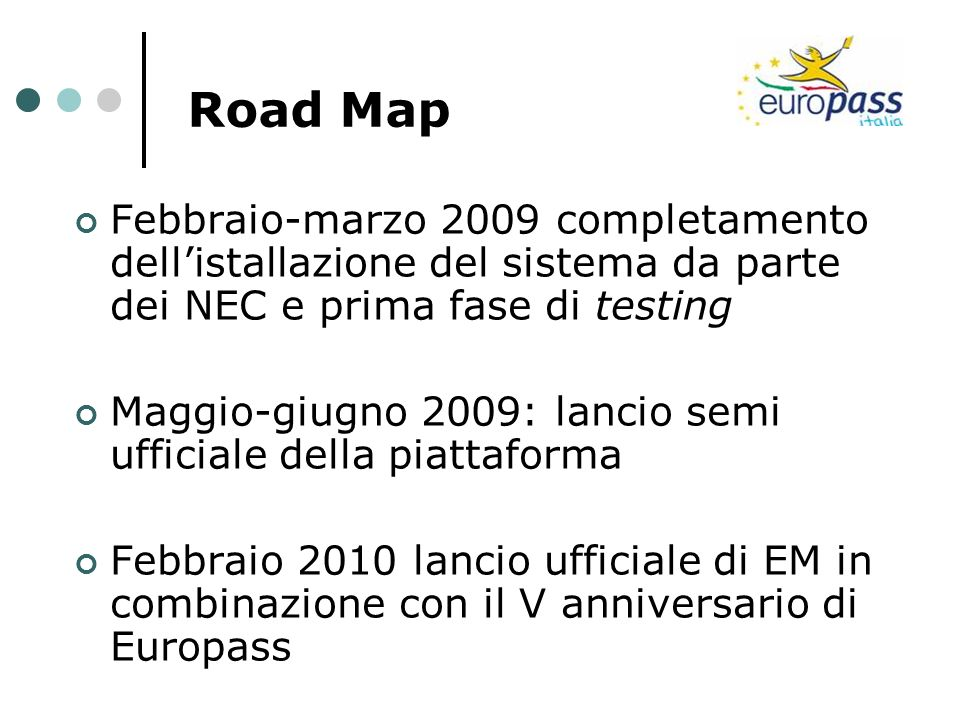Road Map Febbraio-marzo 2009 completamento dell'istallazione del sistema da parte dei NEC e prima fase di testing.