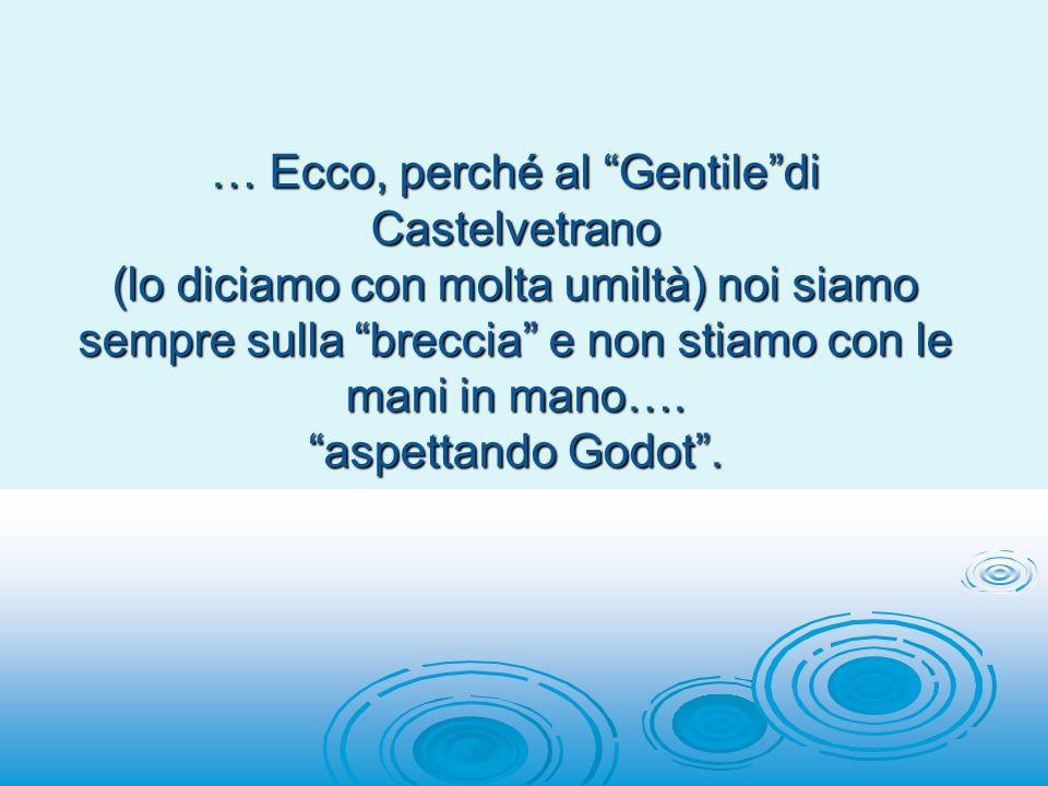 … Ecco, perché al Gentile di Castelvetrano (lo diciamo con molta umiltà) noi siamo sempre sulla breccia e non stiamo con le mani in mano….