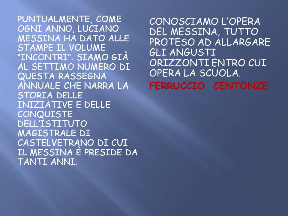 Puntualmente, come ogni anno, Luciano Messina ha dato alle stampe il volume Incontri . Siamo già al settimo numero di questa rassegna annuale che narra la storia delle iniziative e delle conquiste dell'Istituto magistrale di Castelvetrano di cui il Messina è preside da tanti anni.