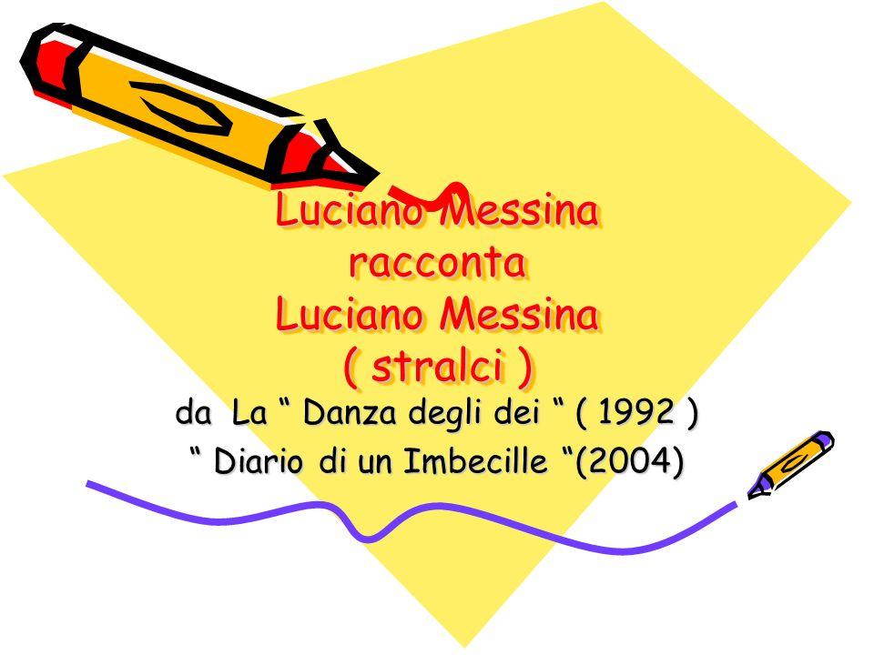 Luciano Messina racconta Luciano Messina ( stralci )