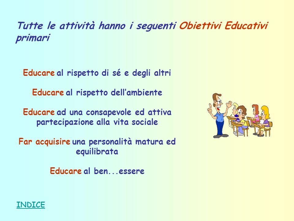 Tutte le attività hanno i seguenti Obiettivi Educativi primari