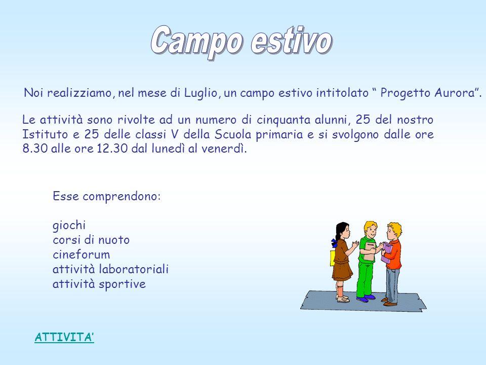 Campo estivo Noi realizziamo, nel mese di Luglio, un campo estivo intitolato Progetto Aurora .