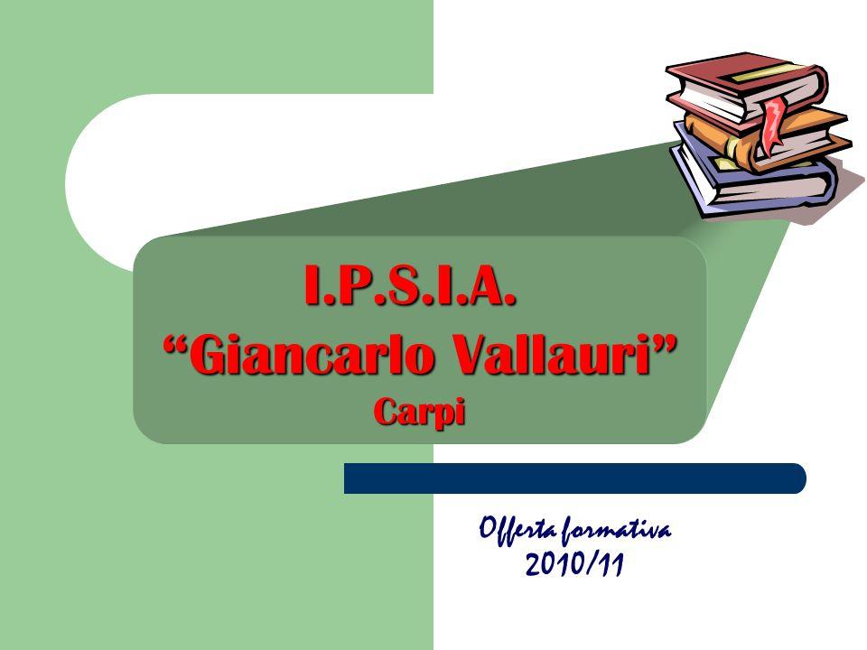 I.P.S.I.A. Giancarlo Vallauri Carpi Offerta formativa 2010/11