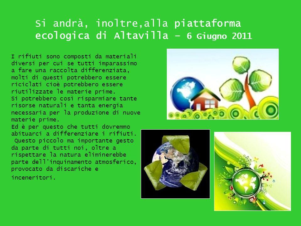 Si andrà, inoltre,alla piattaforma ecologica di Altavilla – 6 Giugno 2011