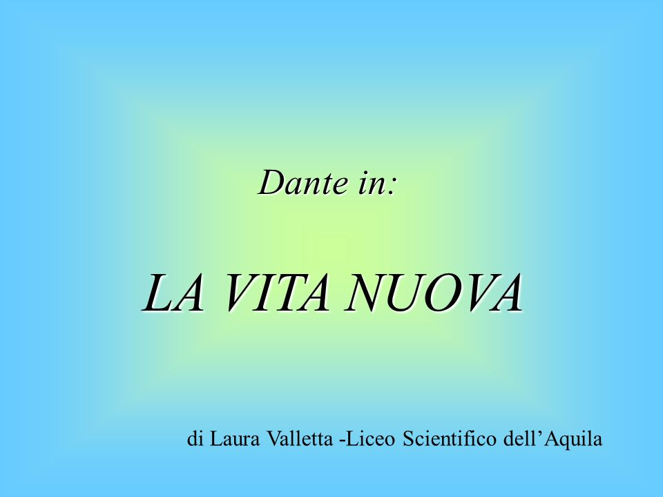 Dante in: LA VITA NUOVA di Laura Valletta -Liceo Scientifico dell'Aquila