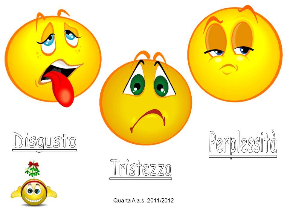 Perplessità Disgusto Tristezza Quarta A a.s. 2011/2012