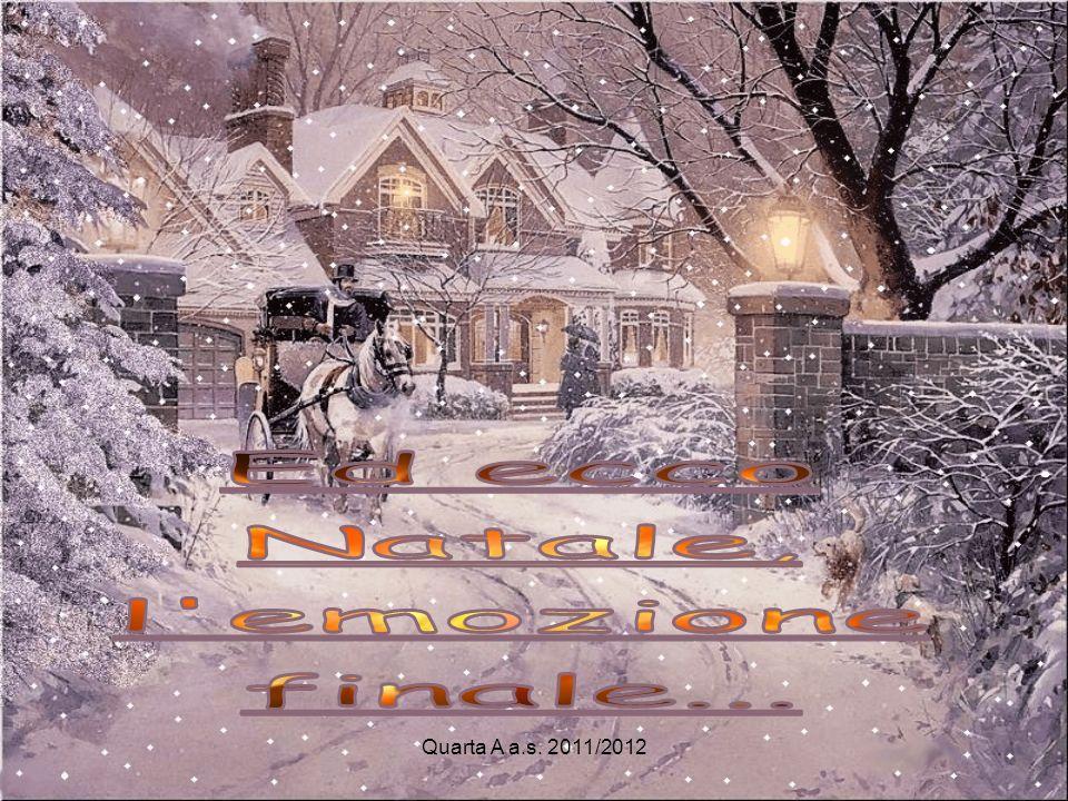 Ed ecco Natale, l emozione finale... Quarta A a.s. 2011/2012
